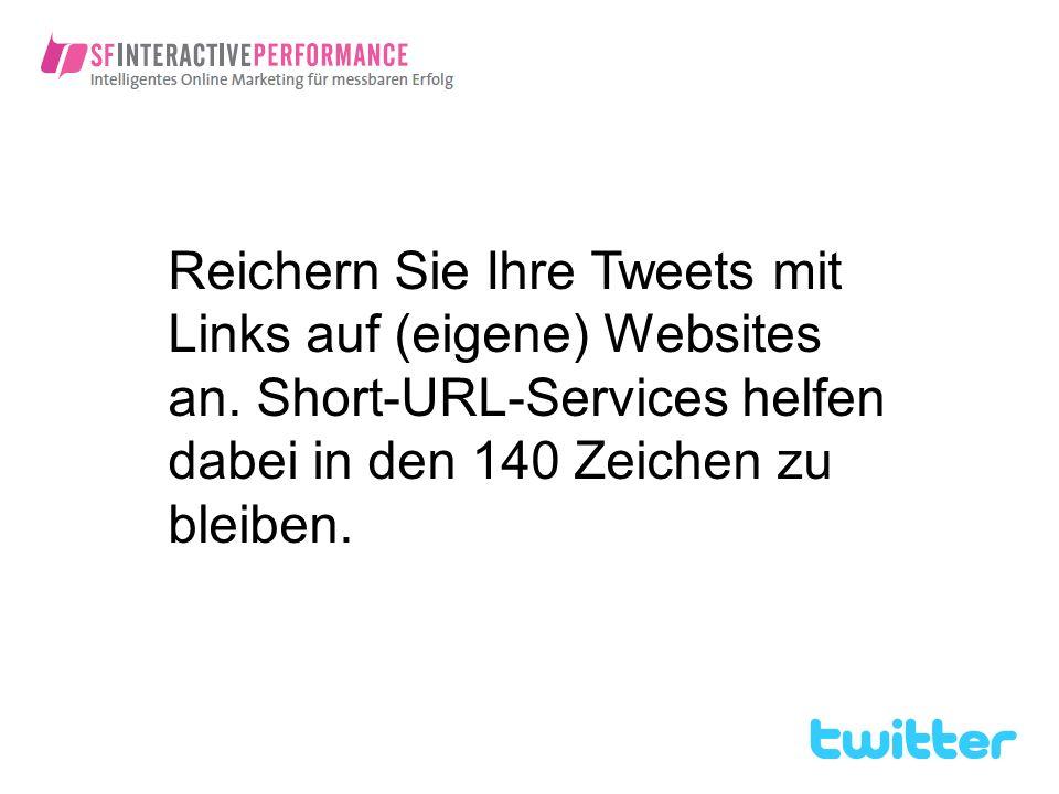 Reichern Sie Ihre Tweets mit Links auf (eigene) Websites an. Short-URL-Services helfen dabei in den 140 Zeichen zu bleiben.