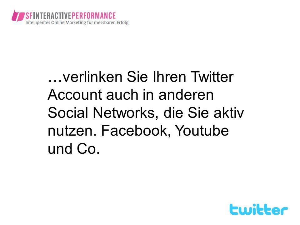 …verlinken Sie Ihren Twitter Account auch in anderen Social Networks, die Sie aktiv nutzen. Facebook, Youtube und Co.