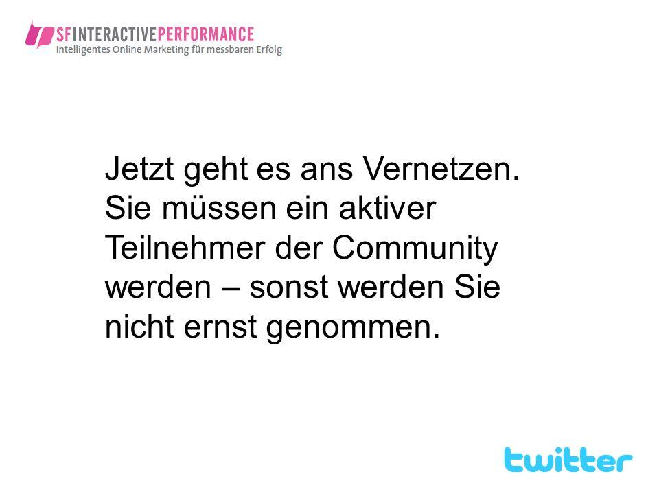 Jetzt geht es ans Vernetzen. Sie müssen ein aktiver Teilnehmer der Community werden – sonst werden Sie nicht ernst genommen.