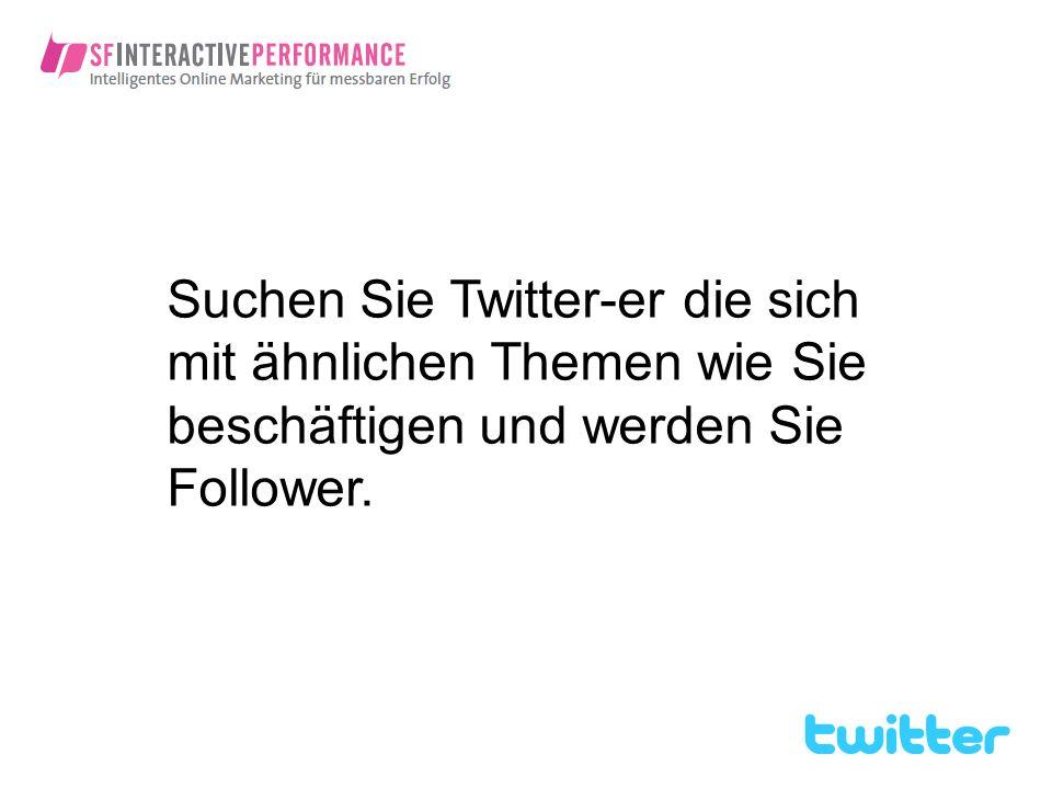 Suchen Sie Twitter-er die sich mit ähnlichen Themen wie Sie beschäftigen und werden Sie Follower.
