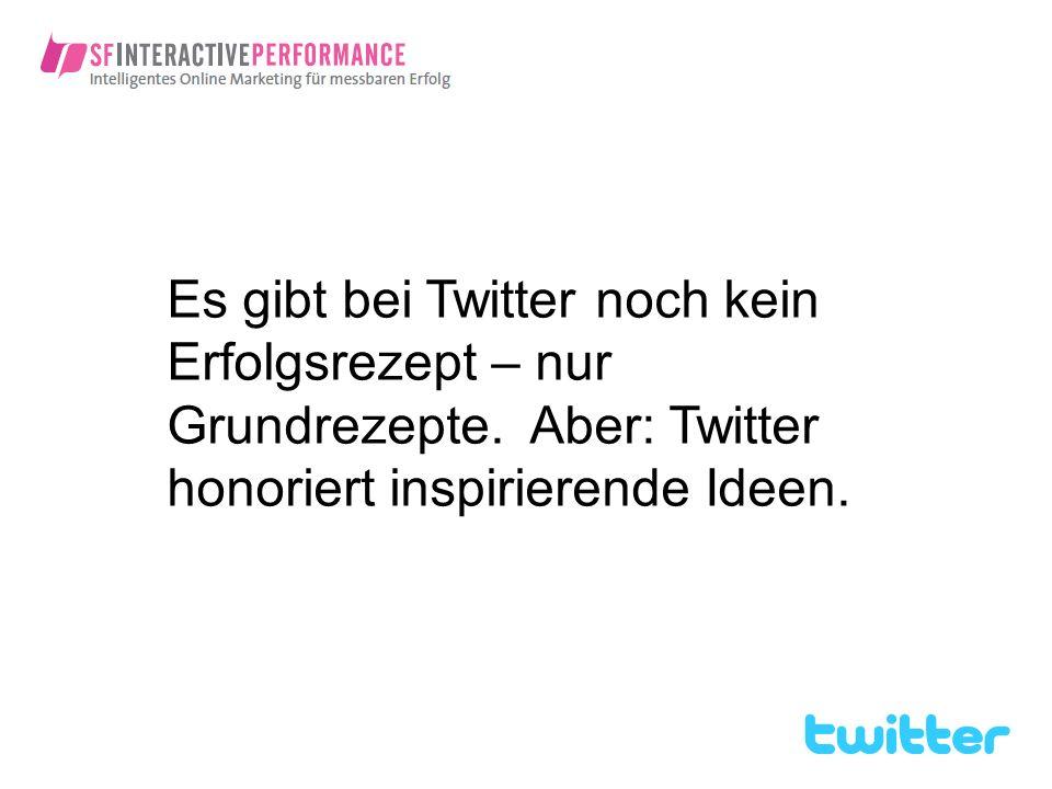 Es gibt bei Twitter noch kein Erfolgsrezept – nur Grundrezepte. Aber: Twitter honoriert inspirierende Ideen.