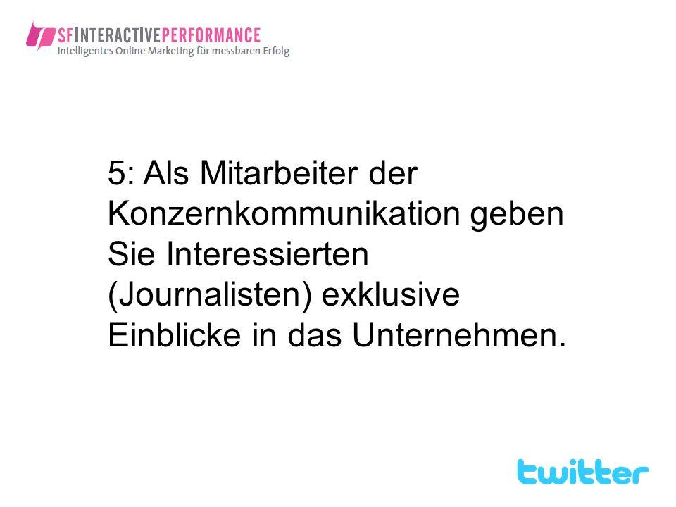5: Als Mitarbeiter der Konzernkommunikation geben Sie Interessierten (Journalisten) exklusive Einblicke in das Unternehmen.