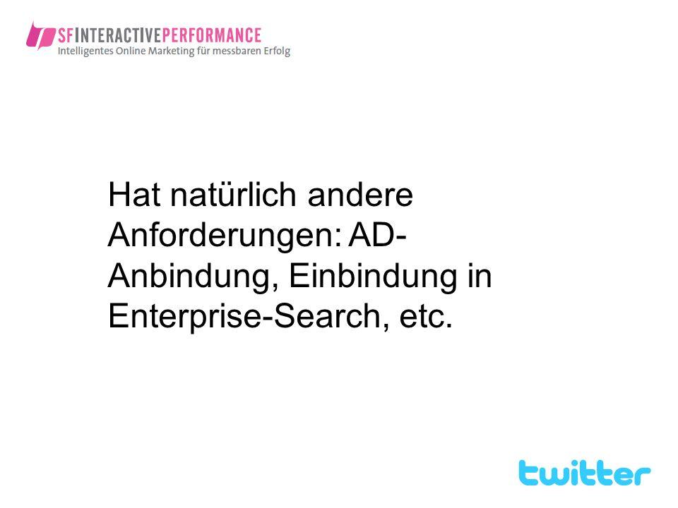 Hat natürlich andere Anforderungen: AD- Anbindung, Einbindung in Enterprise-Search, etc.