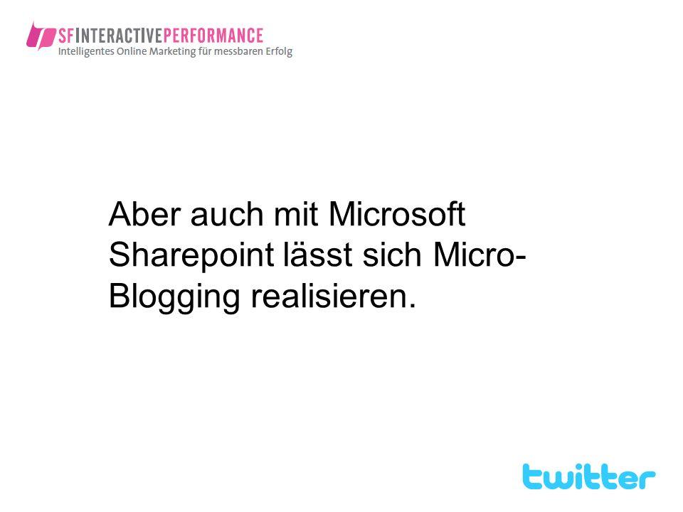 Aber auch mit Microsoft Sharepoint lässt sich Micro- Blogging realisieren.
