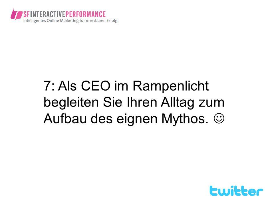 7: Als CEO im Rampenlicht begleiten Sie Ihren Alltag zum Aufbau des eignen Mythos.