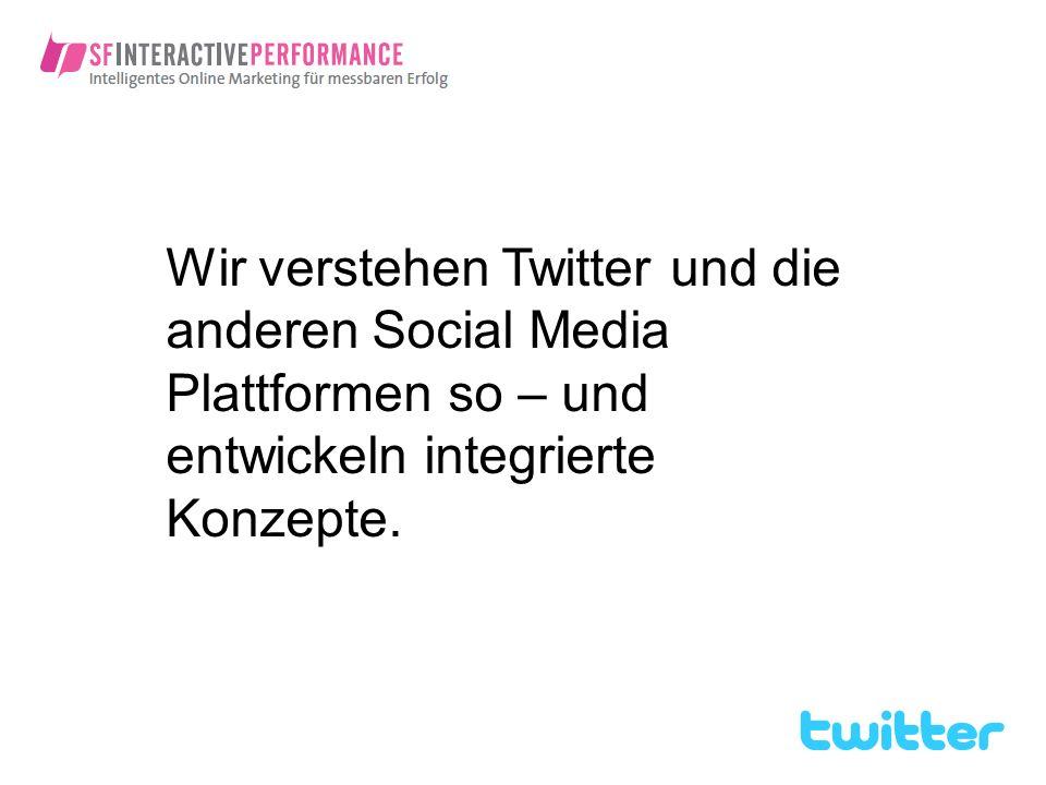 Wir verstehen Twitter und die anderen Social Media Plattformen so – und entwickeln integrierte Konzepte.