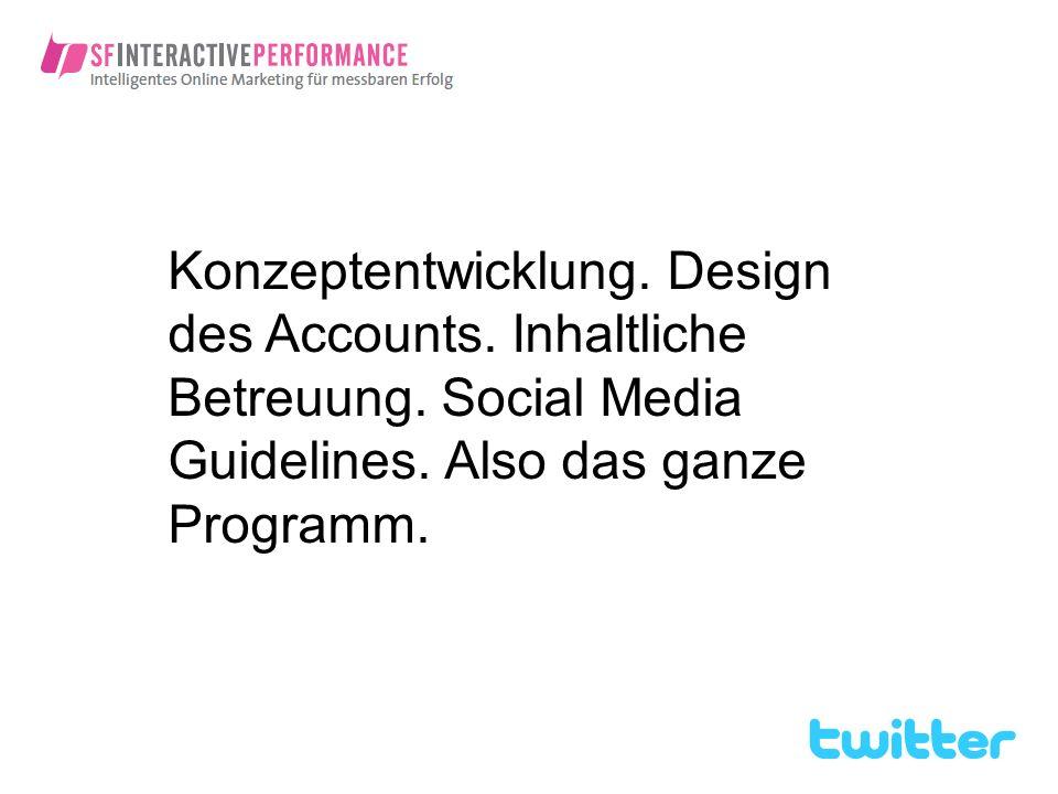 Konzeptentwicklung. Design des Accounts. Inhaltliche Betreuung. Social Media Guidelines. Also das ganze Programm.