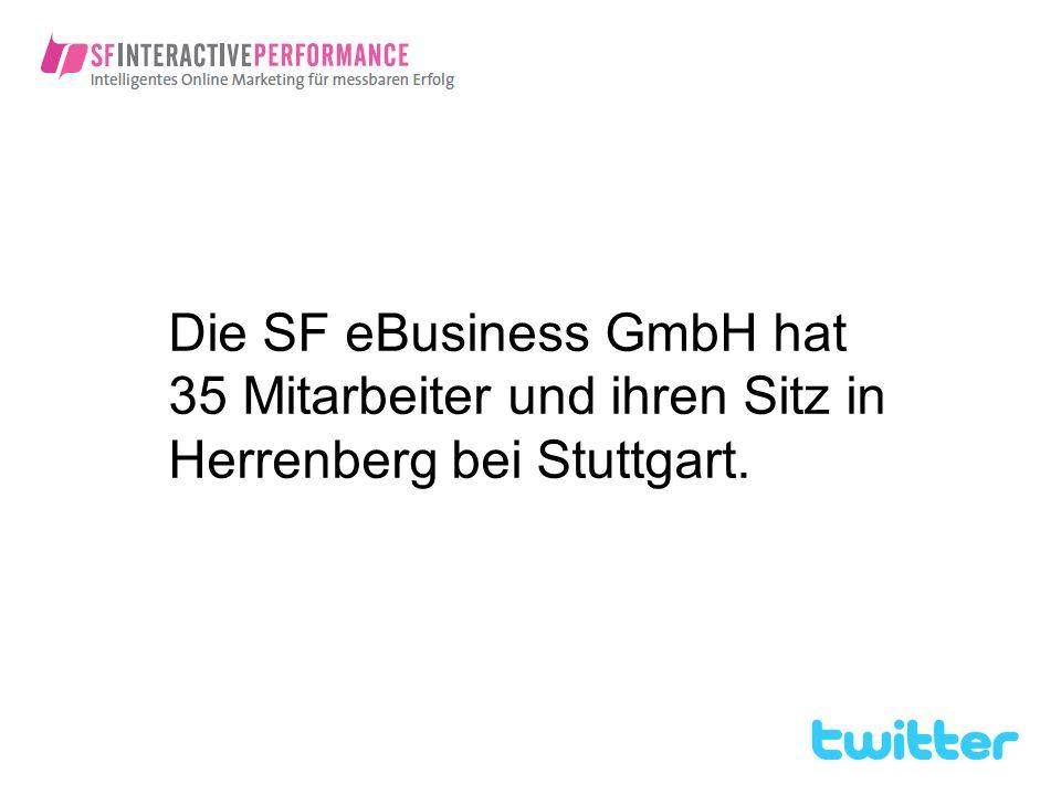 Die SF eBusiness GmbH hat 35 Mitarbeiter und ihren Sitz in Herrenberg bei Stuttgart.