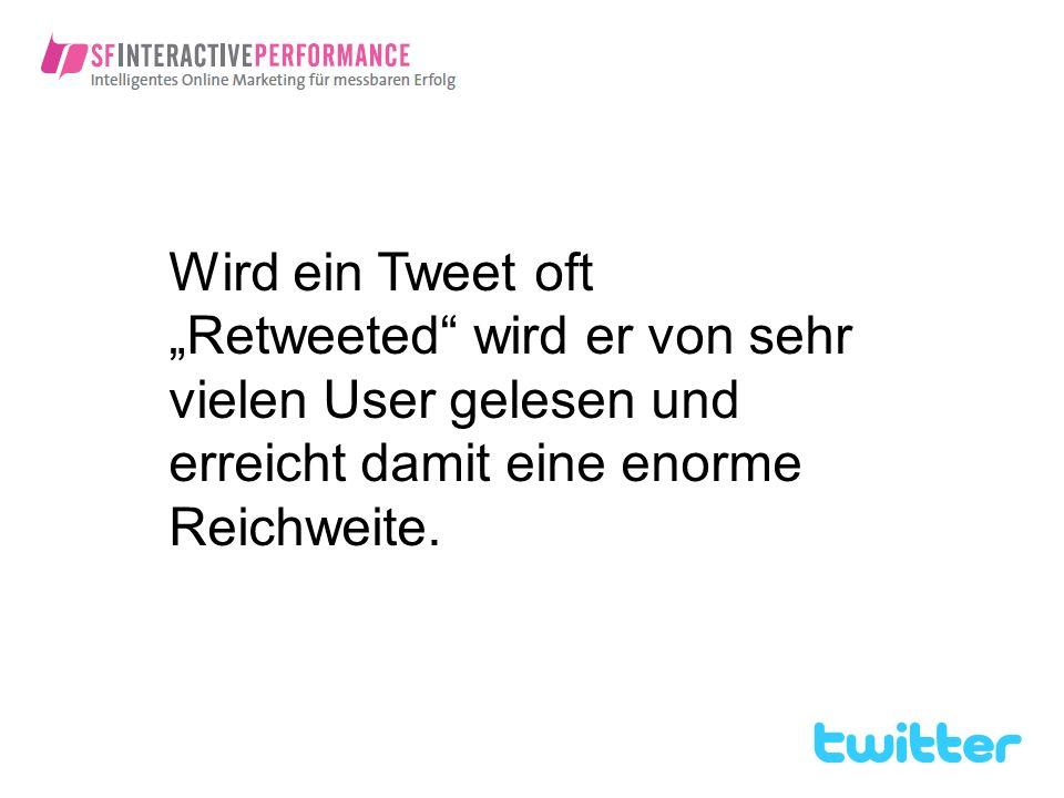 Wird ein Tweet oft Retweeted wird er von sehr vielen User gelesen und erreicht damit eine enorme Reichweite.