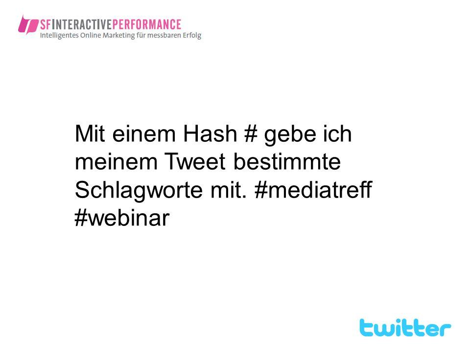 Mit einem Hash # gebe ich meinem Tweet bestimmte Schlagworte mit. #mediatreff #webinar
