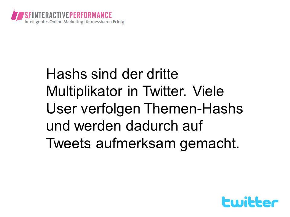 Hashs sind der dritte Multiplikator in Twitter. Viele User verfolgen Themen-Hashs und werden dadurch auf Tweets aufmerksam gemacht.