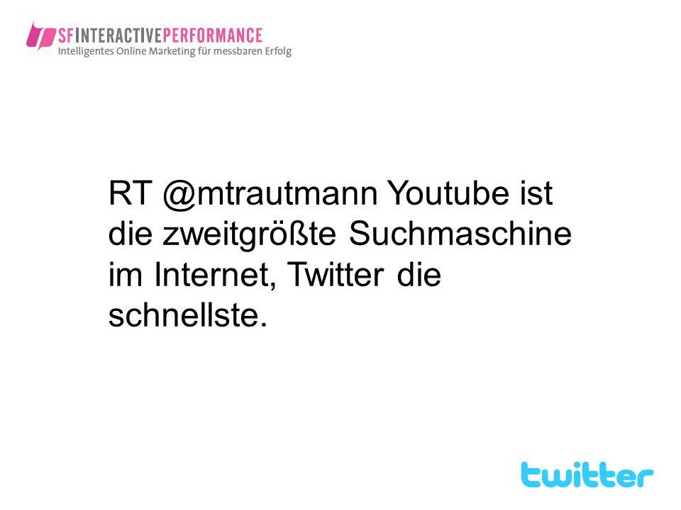 RT @mtrautmann Youtube ist die zweitgrößte Suchmaschine im Internet, Twitter die schnellste.