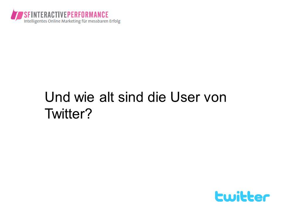 Und wie alt sind die User von Twitter?