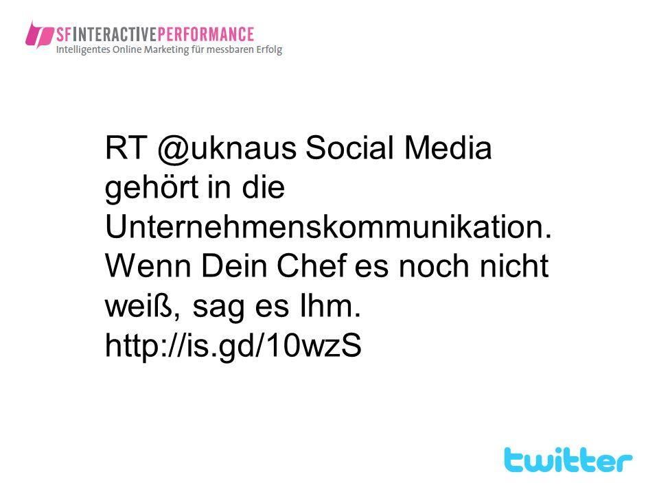 RT @uknaus Social Media gehört in die Unternehmenskommunikation. Wenn Dein Chef es noch nicht weiß, sag es Ihm. http://is.gd/10wzS