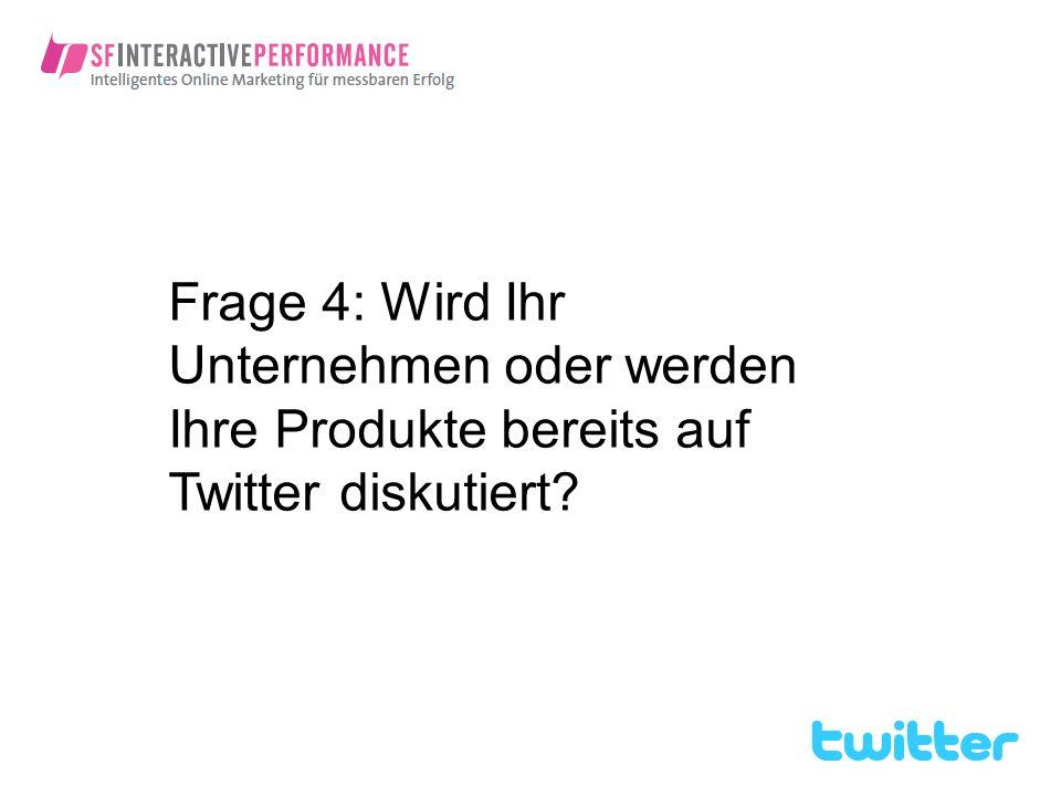 Frage 4: Wird Ihr Unternehmen oder werden Ihre Produkte bereits auf Twitter diskutiert?