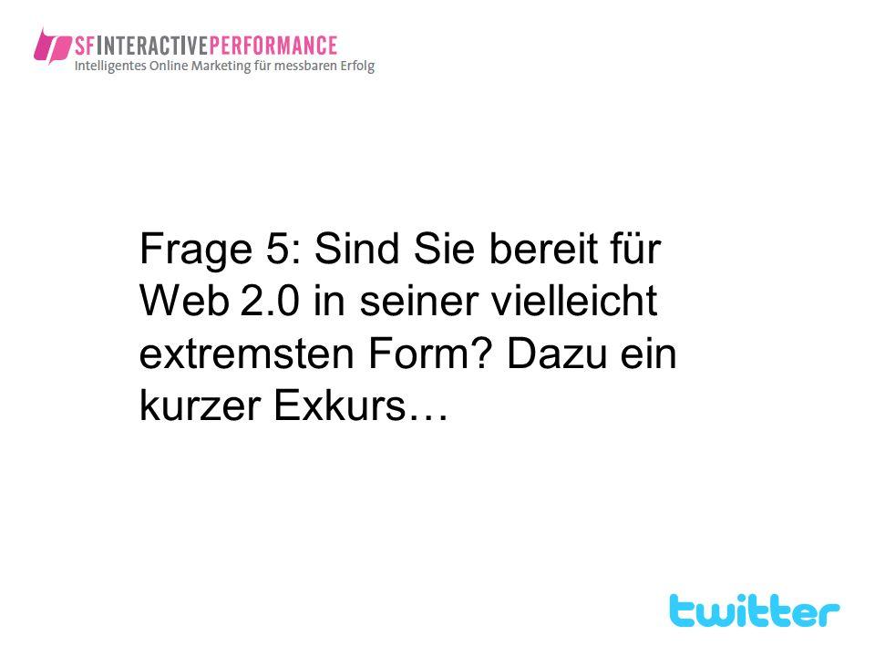 Frage 5: Sind Sie bereit für Web 2.0 in seiner vielleicht extremsten Form? Dazu ein kurzer Exkurs…