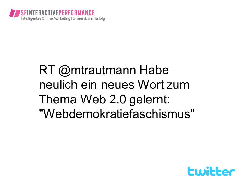 RT @mtrautmann Habe neulich ein neues Wort zum Thema Web 2.0 gelernt: