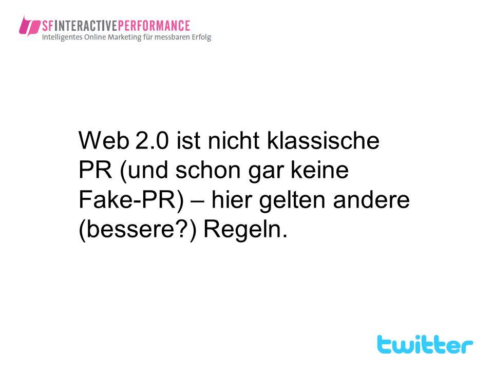 Web 2.0 ist nicht klassische PR (und schon gar keine Fake-PR) – hier gelten andere (bessere?) Regeln.