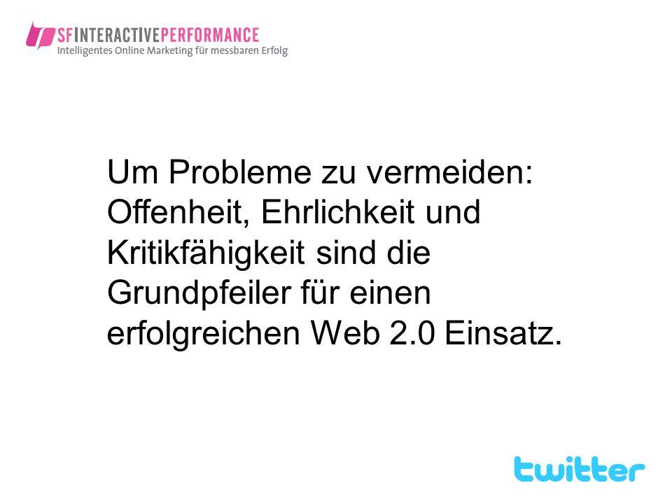 Um Probleme zu vermeiden: Offenheit, Ehrlichkeit und Kritikfähigkeit sind die Grundpfeiler für einen erfolgreichen Web 2.0 Einsatz.