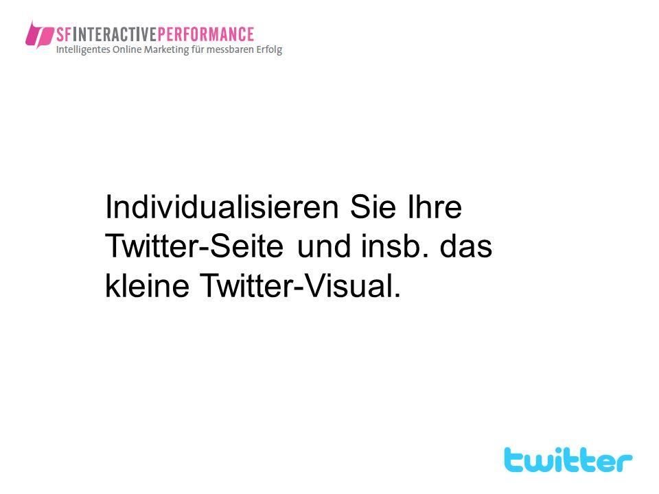 Individualisieren Sie Ihre Twitter-Seite und insb. das kleine Twitter-Visual.