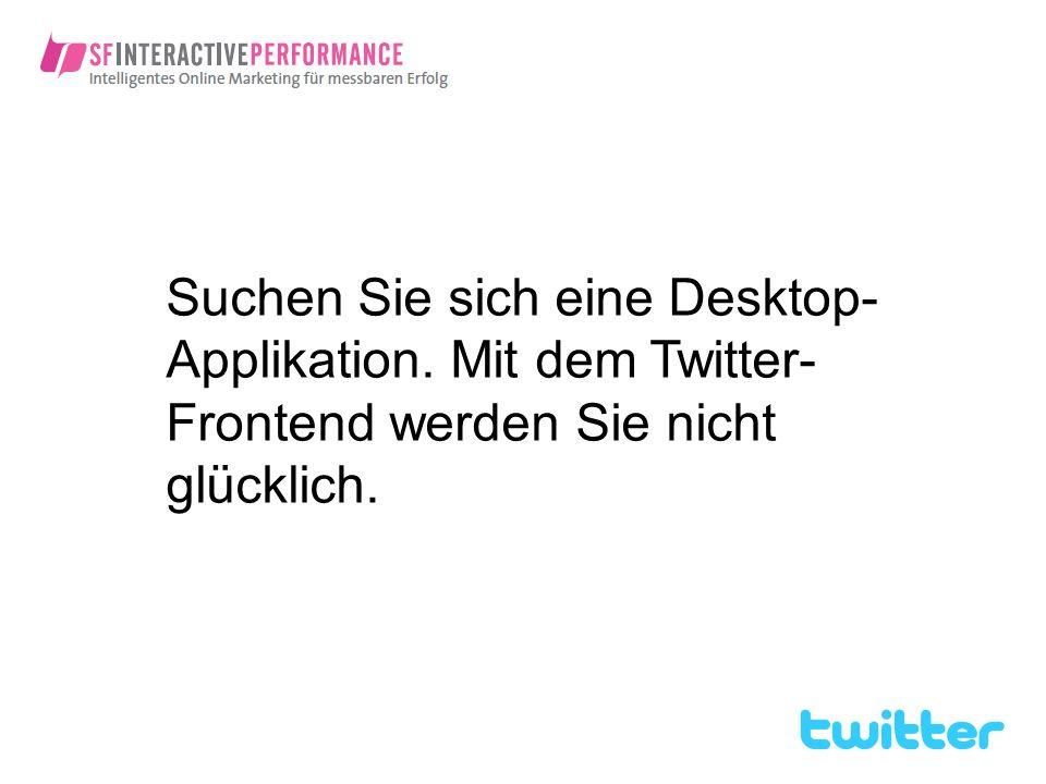 Suchen Sie sich eine Desktop- Applikation. Mit dem Twitter- Frontend werden Sie nicht glücklich.