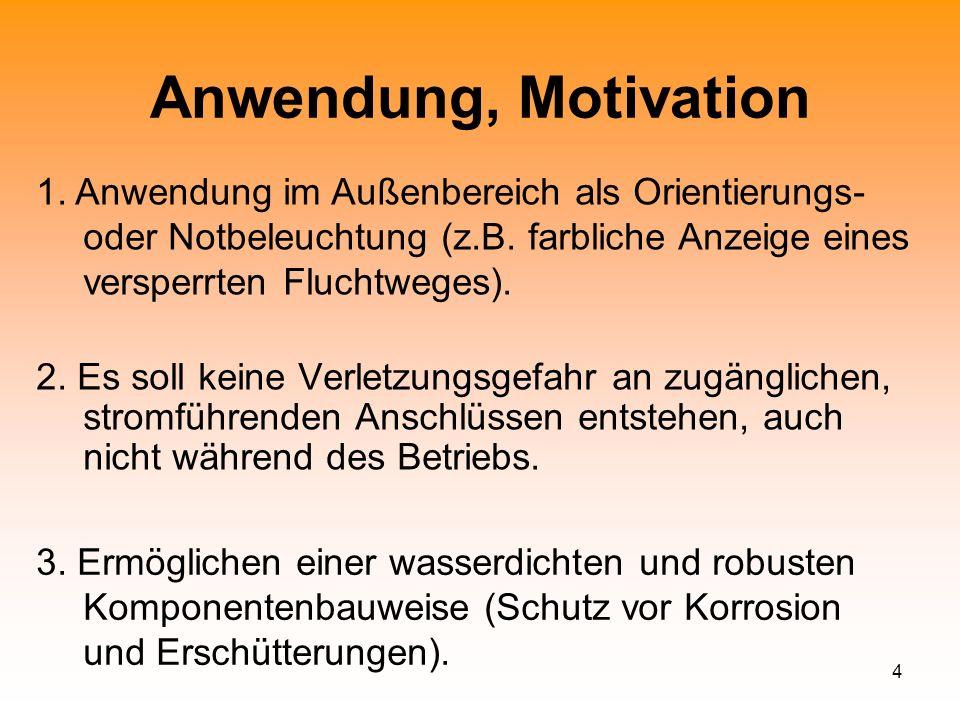 4 Anwendung, Motivation 2. Es soll keine Verletzungsgefahr an zugänglichen, stromführenden Anschlüssen entstehen, auch nicht während des Betriebs. 3.