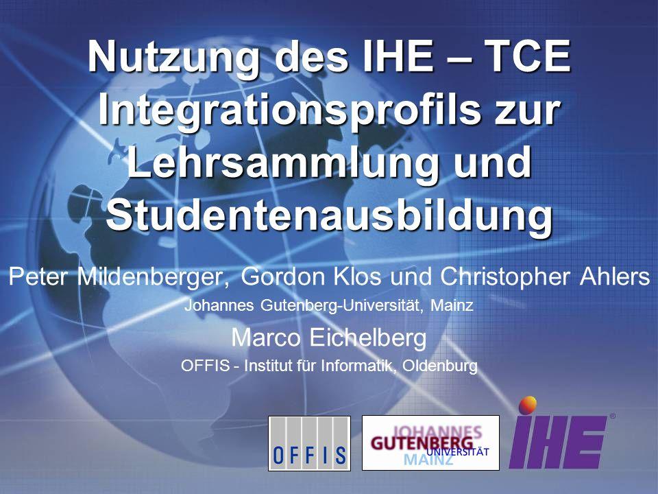 Peter Mildenberger, Gordon Klos und Christopher Ahlers Johannes Gutenberg-Universität, Mainz Marco Eichelberg OFFIS - Institut für Informatik, Oldenbu