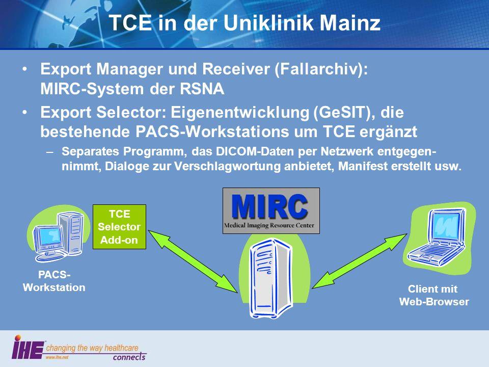 TCE in der Uniklinik Mainz Export Manager und Receiver (Fallarchiv): MIRC-System der RSNA Export Selector: Eigenentwicklung (GeSIT), die bestehende PA