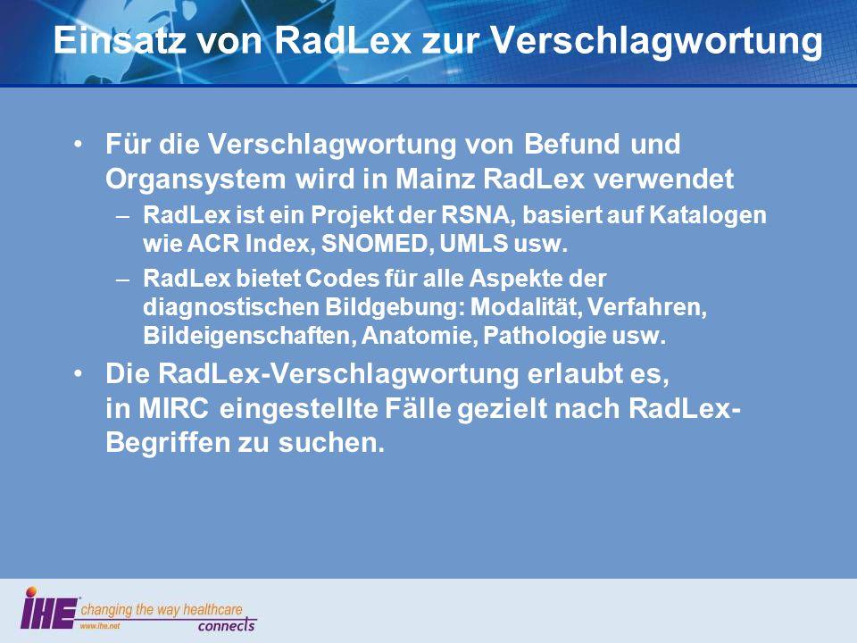 Einsatz von RadLex zur Verschlagwortung Für die Verschlagwortung von Befund und Organsystem wird in Mainz RadLex verwendet –RadLex ist ein Projekt der