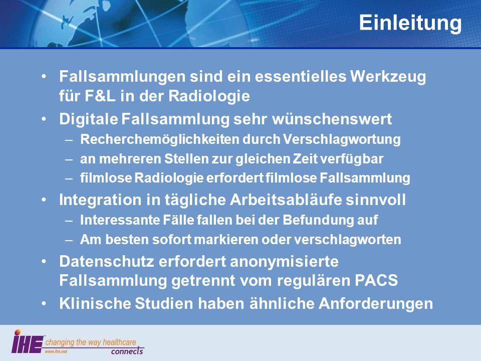 Einleitung Fallsammlungen sind ein essentielles Werkzeug für F&L in der Radiologie Digitale Fallsammlung sehr wünschenswert –Recherchemöglichkeiten du