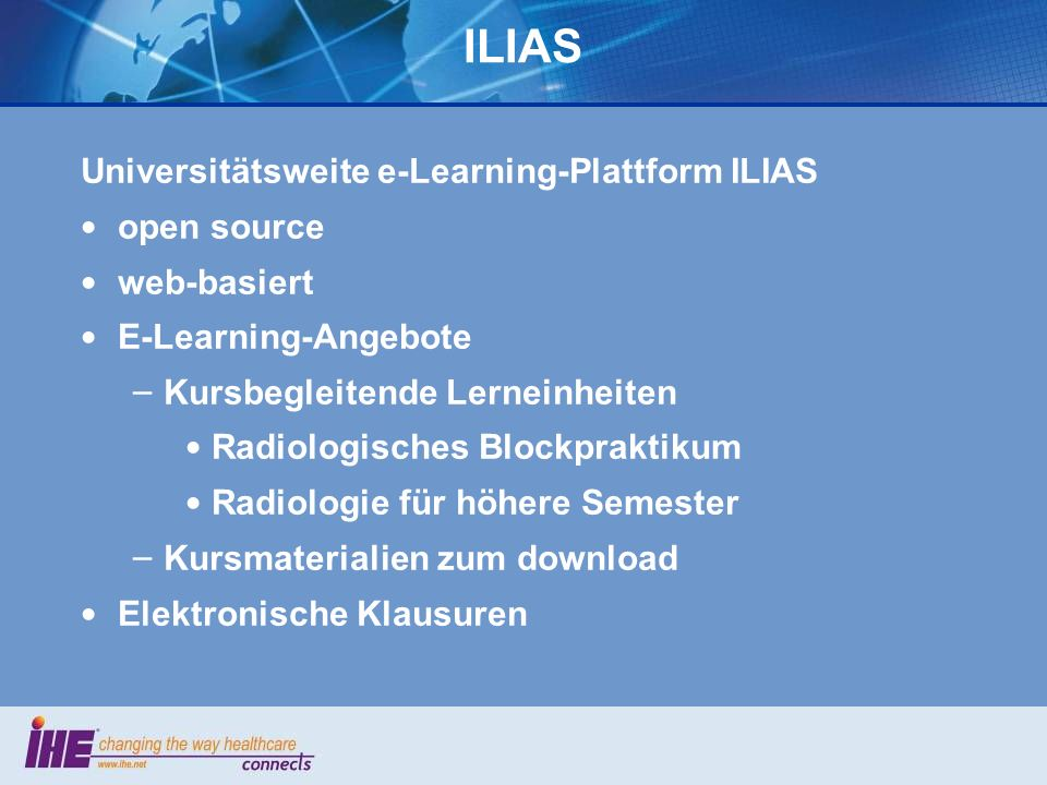 ILIAS Universitätsweite e-Learning-Plattform ILIAS open source web-basiert E-Learning-Angebote – Kursbegleitende Lerneinheiten Radiologisches Blockpra