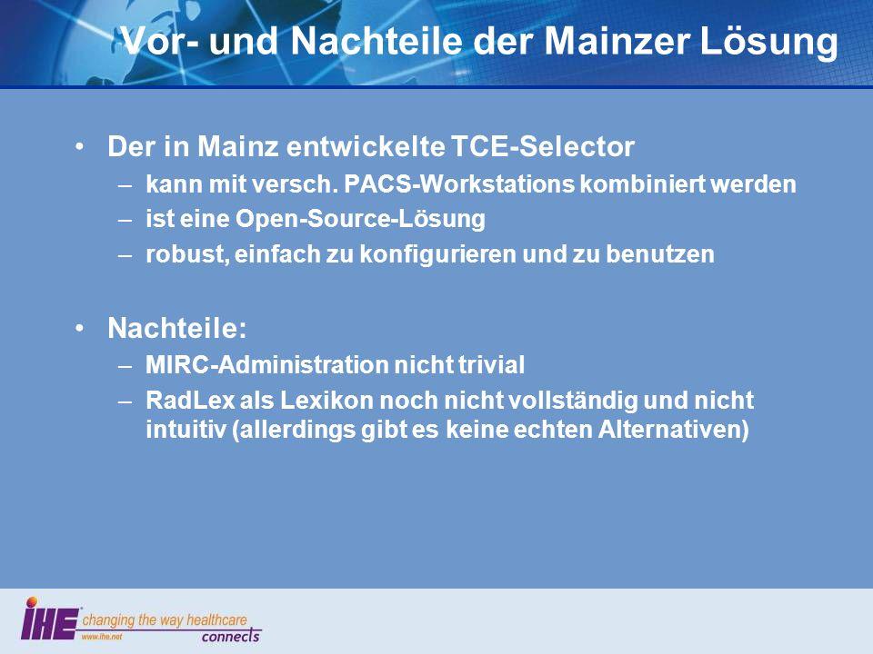 Vor- und Nachteile der Mainzer Lösung Der in Mainz entwickelte TCE-Selector –kann mit versch. PACS-Workstations kombiniert werden –ist eine Open-Sourc