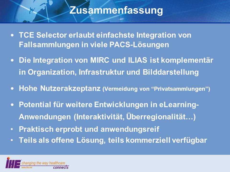 Zusammenfassung TCE Selector erlaubt einfachste Integration von Fallsammlungen in viele PACS-Lösungen Die Integration von MIRC und ILIAS ist komplemen