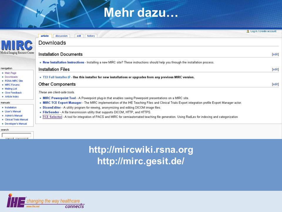Mehr dazu… http://mircwiki.rsna.org http://mirc.gesit.de/