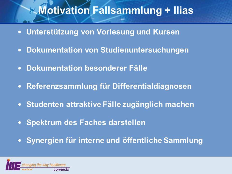 Motivation Fallsammlung + Ilias Unterstützung von Vorlesung und Kursen Dokumentation von Studienuntersuchungen Dokumentation besonderer Fälle Referenz