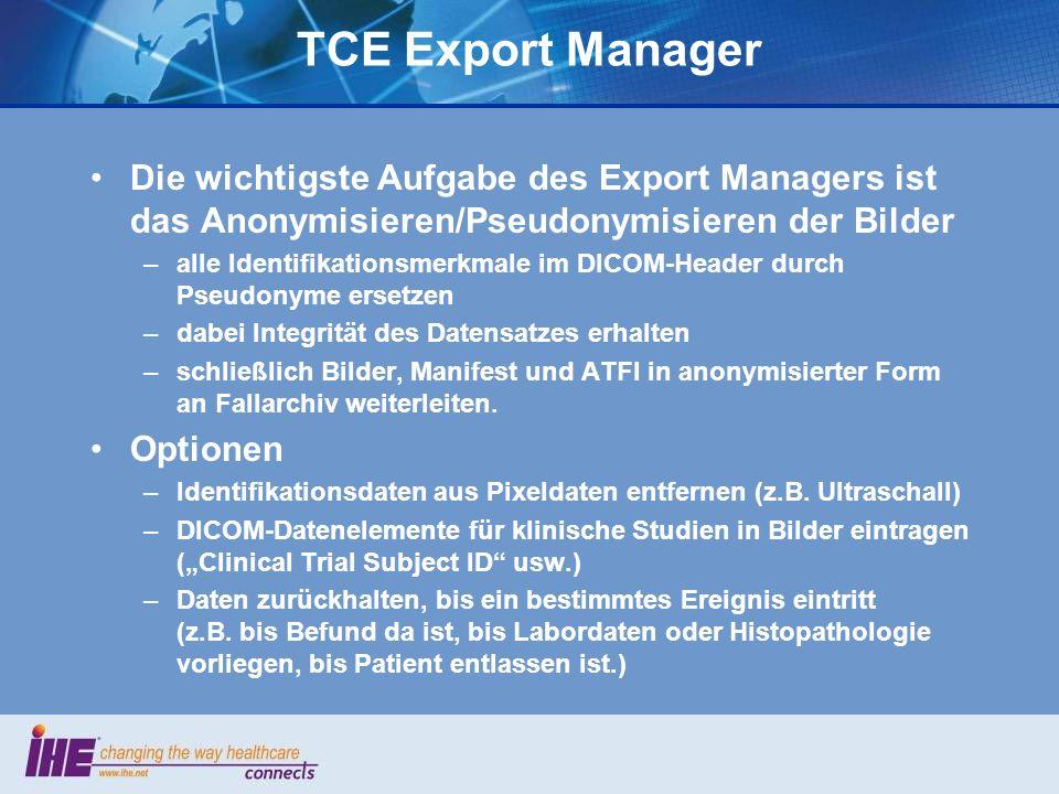 TCE Export Manager Die wichtigste Aufgabe des Export Managers ist das Anonymisieren/Pseudonymisieren der Bilder –alle Identifikationsmerkmale im DICOM