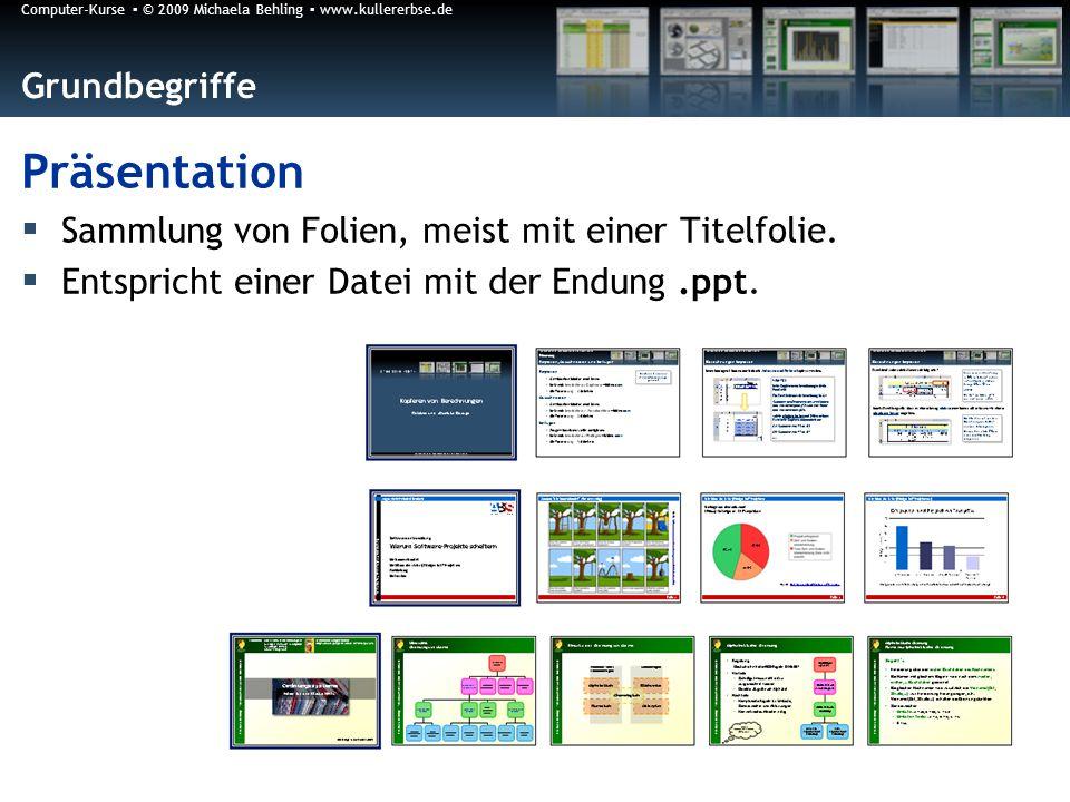 Computer-Kurse © 2009 Michaela Behling www.kullererbse.de Grundbegriffe Präsentation Sammlung von Folien, meist mit einer Titelfolie.