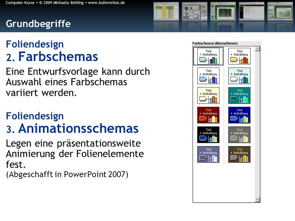 Computer-Kurse © 2009 Michaela Behling www.kullererbse.de Grundbegriffe Foliendesign 2. Farbschemas Eine Entwurfsvorlage kann durch Auswahl eines Farb