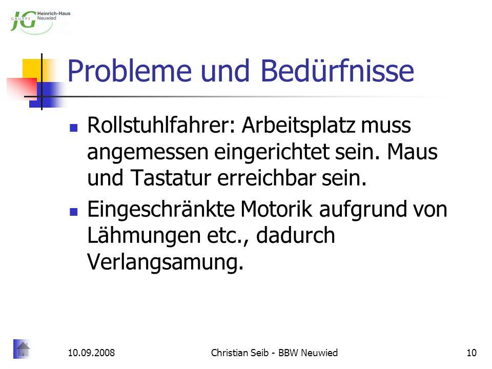 10.09.2008Christian Seib - BBW Neuwied10 Probleme und Bedürfnisse Rollstuhlfahrer: Arbeitsplatz muss angemessen eingerichtet sein. Maus und Tastatur e
