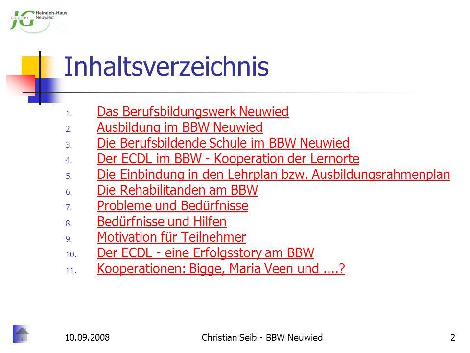 10.09.2008Christian Seib - BBW Neuwied13 Der ECDL - eine Erfolgsstory am BBW Das BBW Neuwied ist seit 2001 zertifiziertes Prüfzentrum für den ECDL.