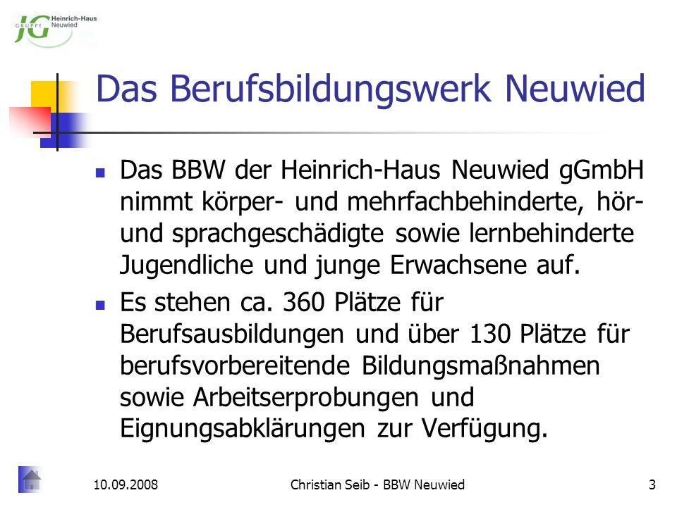 10.09.2008Christian Seib - BBW Neuwied3 Das Berufsbildungswerk Neuwied Das BBW der Heinrich-Haus Neuwied gGmbH nimmt körper- und mehrfachbehinderte, h