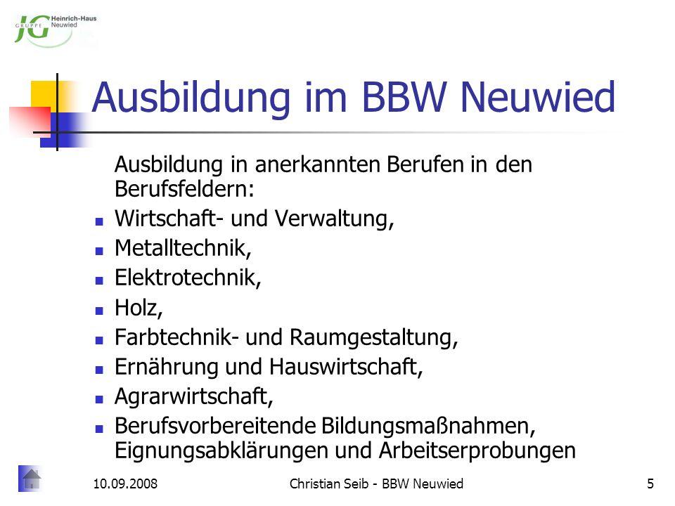 10.09.2008Christian Seib - BBW Neuwied5 Ausbildung im BBW Neuwied Ausbildung in anerkannten Berufen in den Berufsfeldern: Wirtschaft- und Verwaltung,