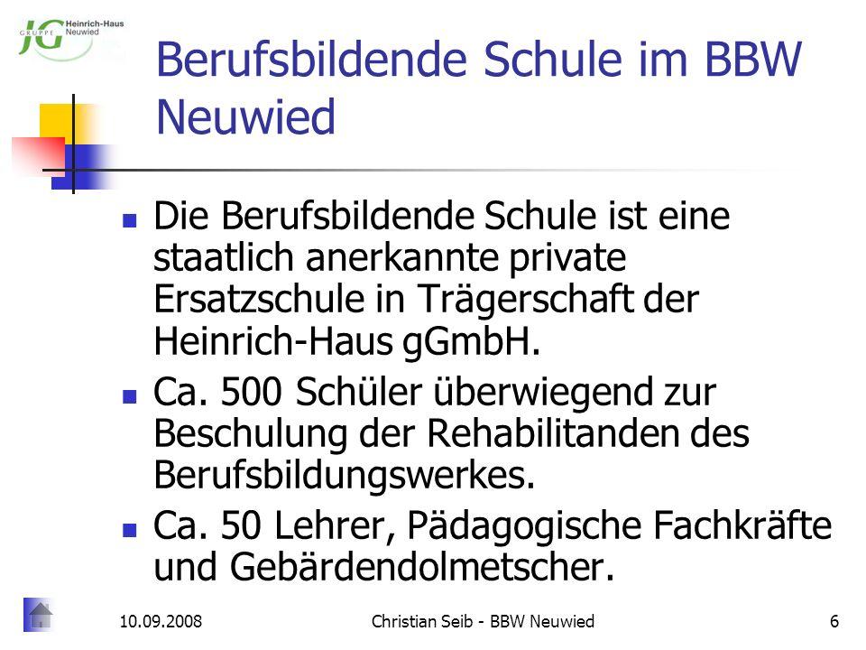 10.09.2008Christian Seib - BBW Neuwied6 Berufsbildende Schule im BBW Neuwied Die Berufsbildende Schule ist eine staatlich anerkannte private Ersatzsch