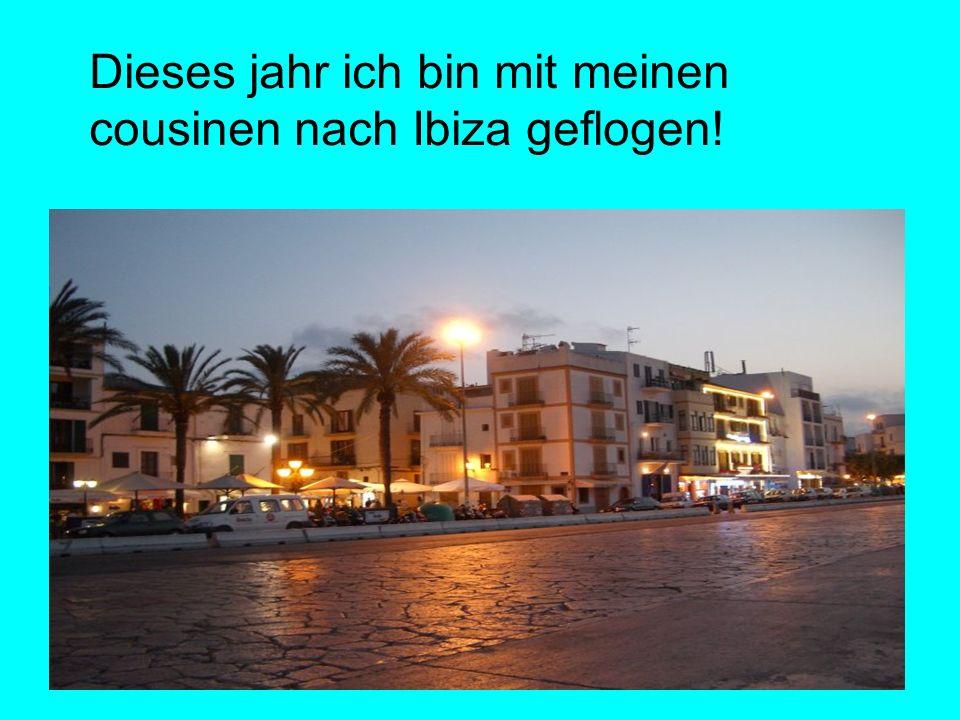 Dieses jahr ich bin mit meinen cousinen nach Ibiza geflogen!