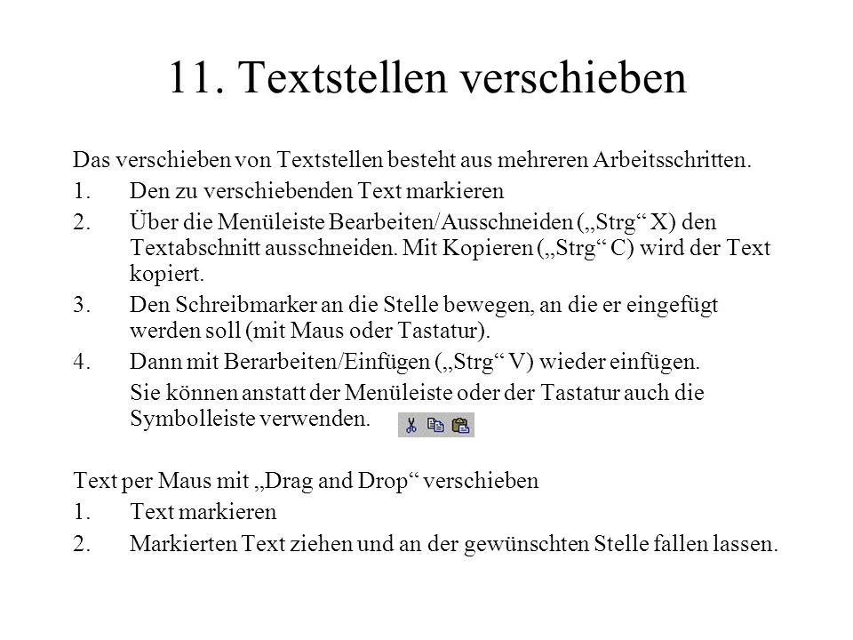 11. Textstellen verschieben Das verschieben von Textstellen besteht aus mehreren Arbeitsschritten. 1.Den zu verschiebenden Text markieren 2.Über die M