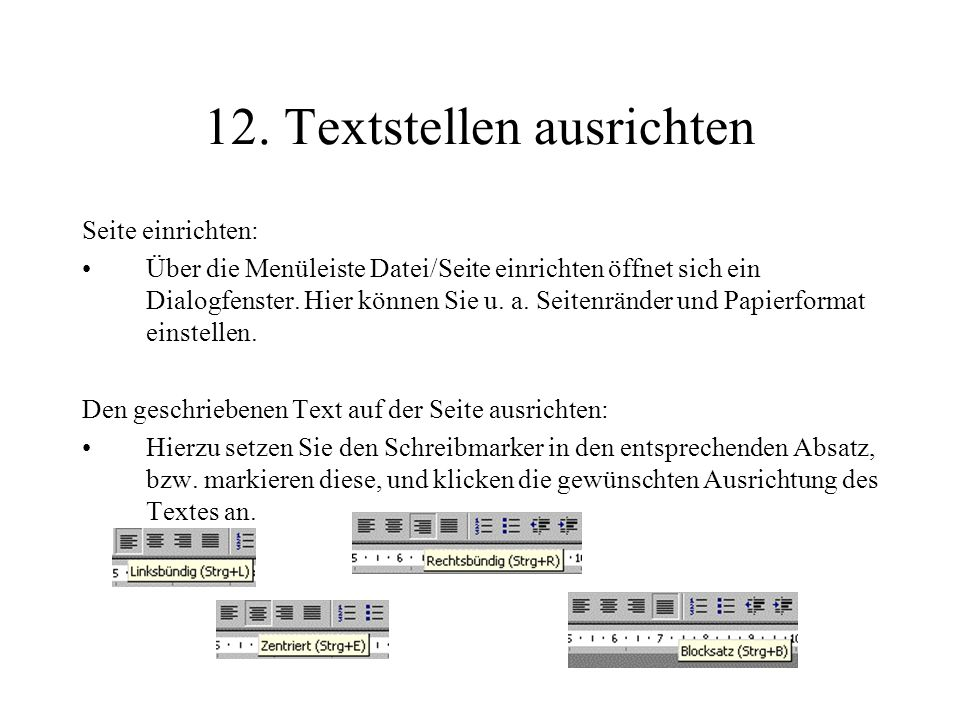 12. Textstellen ausrichten Seite einrichten: Über die Menüleiste Datei/Seite einrichten öffnet sich ein Dialogfenster. Hier können Sie u. a. Seitenrän