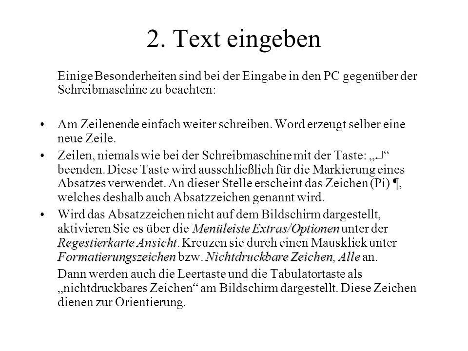 2. Text eingeben Einige Besonderheiten sind bei der Eingabe in den PC gegenüber der Schreibmaschine zu beachten: Am Zeilenende einfach weiter schreibe