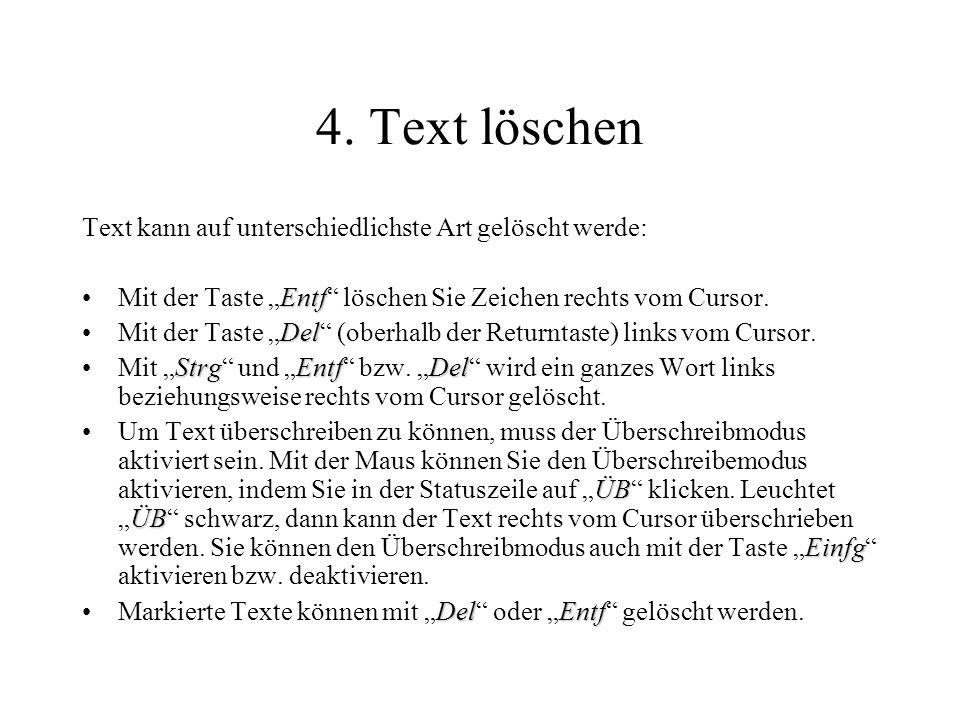 4. Text löschen Text kann auf unterschiedlichste Art gelöscht werde: EntfMit der Taste Entf löschen Sie Zeichen rechts vom Cursor. DelMit der Taste De