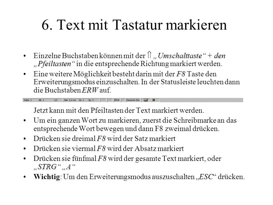 6. Text mit Tastatur markieren Umschalttaste + den PfeiltastenEinzelne Buchstaben können mit der Umschalttaste + den Pfeiltasten in die entsprechende