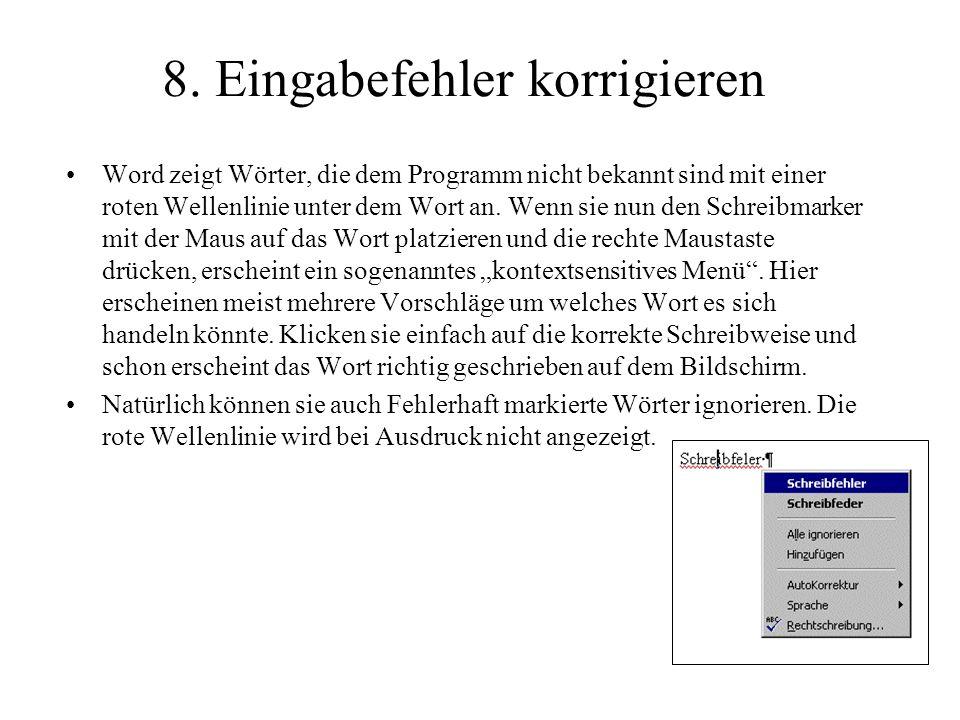 8. Eingabefehler korrigieren Word zeigt Wörter, die dem Programm nicht bekannt sind mit einer roten Wellenlinie unter dem Wort an. Wenn sie nun den Sc
